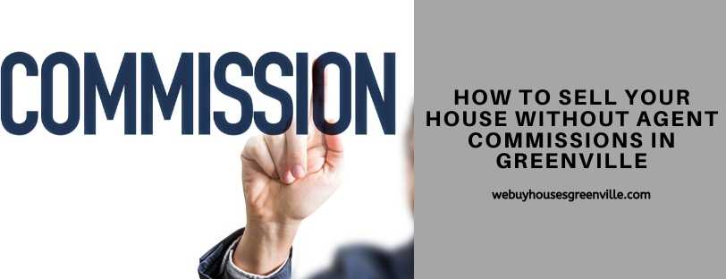 How To Sell Your House Without Agent Commissions In Greenville