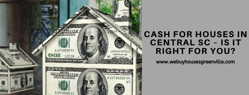 Cash For Houses In Central SC – Is it right for you_