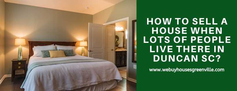 How To Sell A House When Lots of People Live There in Duncan SC
